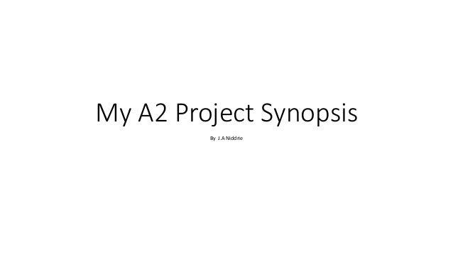 My A2 Project Synopsis By J.A Niddrie
