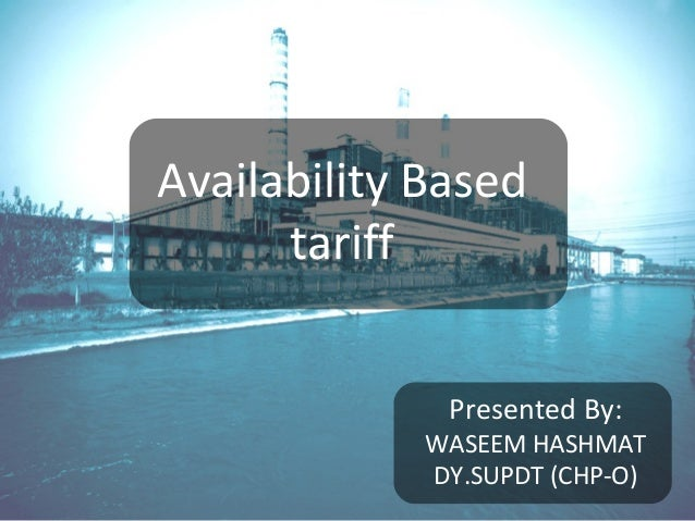 Availability Based tariff Presented By: WASEEM HASHMAT DY.SUPDT (CHP-O)