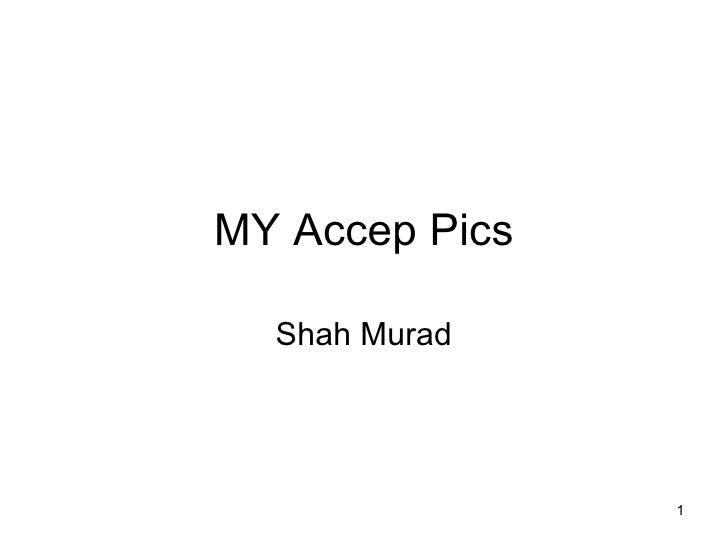 MY Accep Pics Shah Murad