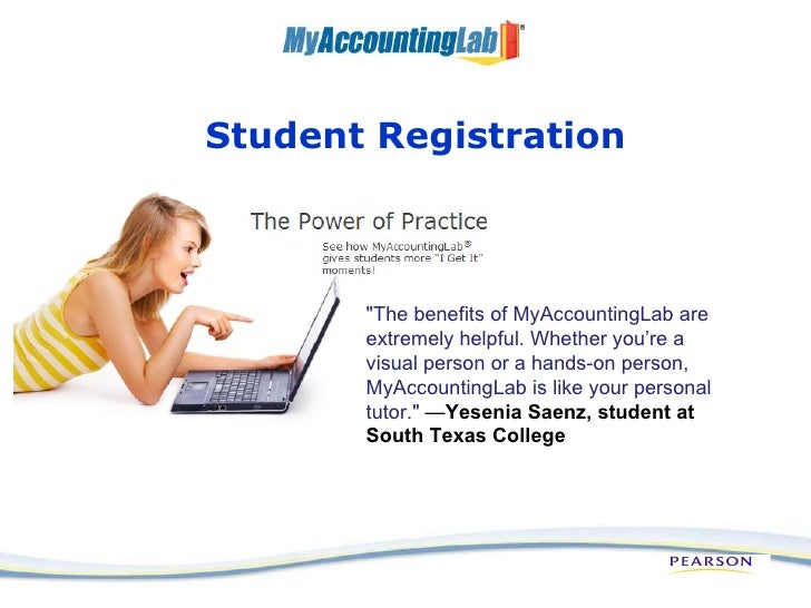 """Student Registration """"The benefits of MyAccountingLab are extremely helpful. Whether you're a visual person or a hand..."""