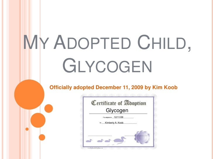 My Adopted Child, Glycogen<br />Officially adopted December 11, 2009 by Kim Koob <br />Glycogen<br />12/11/09<br />Kimberl...