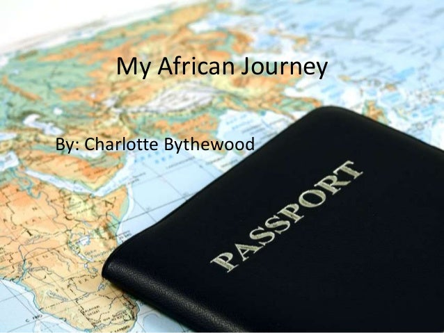 My African Journey By: Charlotte Bythewood