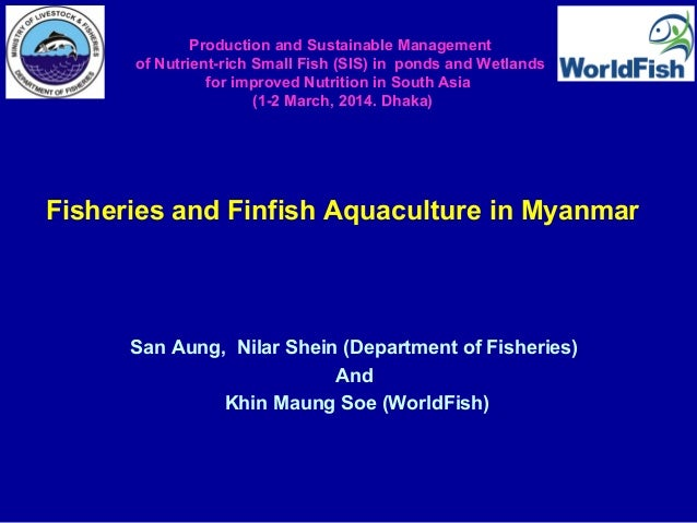 San Aung, Nilar Shein (Department of Fisheries) And Khin Maung Soe (WorldFish) Production and Sustainable Management of Nu...