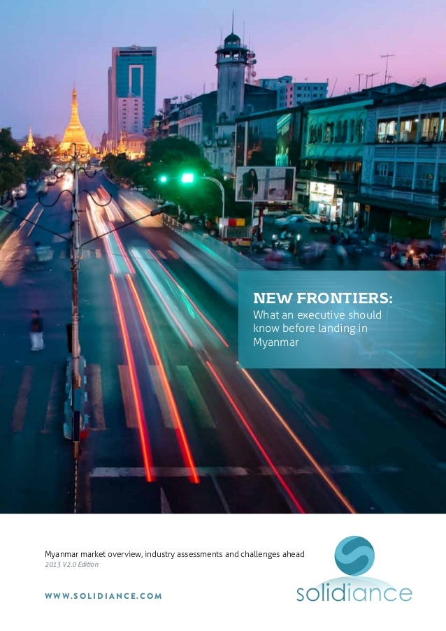 Myanmar market overview, industry assessments and challenges ahead 2013 V2.0 Edition w w w. s o l i d i a n c e .c o m new...