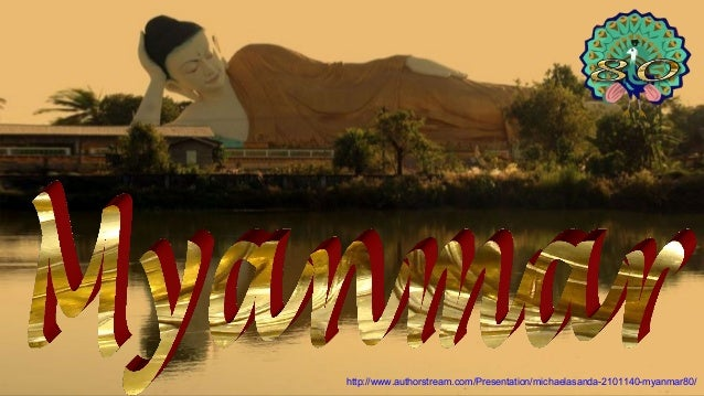 http://www.authorstream.com/Presentation/michaelasanda-2101140-myanmar80/