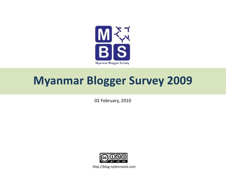 Myanmar Blogger Survey 2009<br />02 February, 2010<br />http://blog.nyilynnseck.com<br />