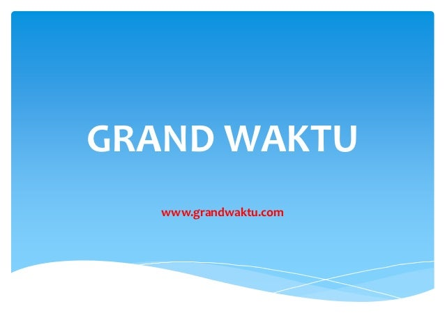 GRAND WAKTU   www.grandwaktu.com