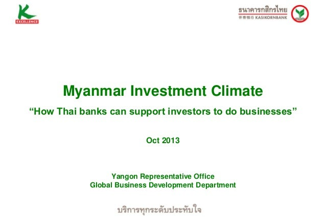 """Myanmar Investment Climate """"How Thai banks can support investors to do businesses"""" Oct 2013  Yangon Representative Office ..."""