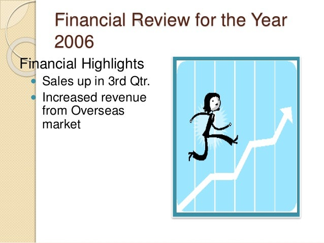 Financial Review for the Year 2006 Financial Highlights • Sales up in 3rd Qtr. • Increased revenue from Overseas market