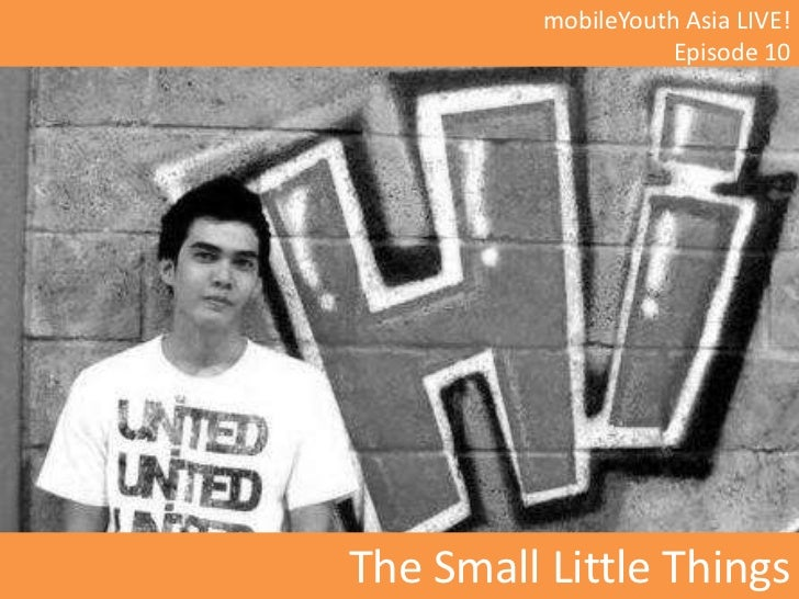 mobileYouth Asia LIVE!<br />Episode 10<br />The Small Little Things<br />