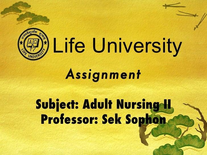 Life University     AssignmentSubject: Adult Nursing II Professor: Sek Sophon