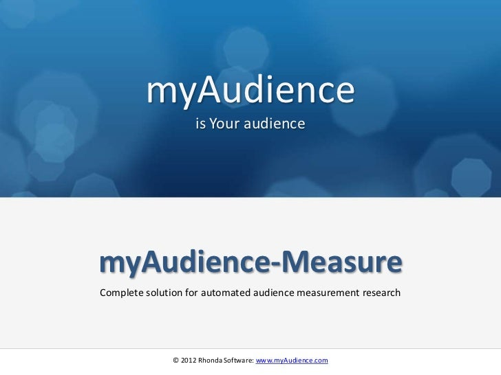 myAudience                    is Your audiencemyAudience-MeasureComplete solution for automated audience measurement resea...
