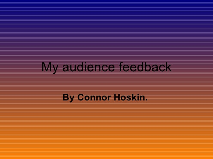 My audience feedback By Connor Hoskin.