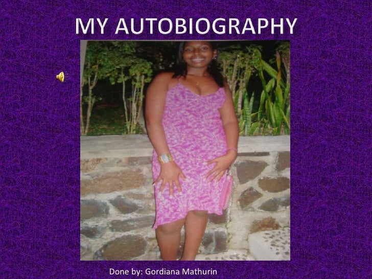 My Autobiography<br />Done by: Gordiana Mathurin<br />