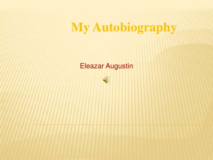 My Autobiography Eleazar Augustin