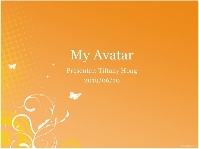 My AvatarPresenter: Tiffany Hong     2010/06/10