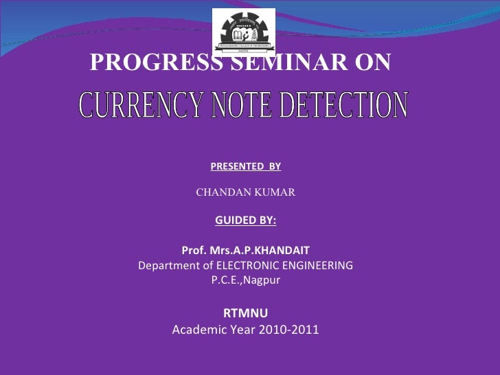 CURRENCY NOTE DETECTION PROGRESS SEMINAR ON  PRESENTED  BY CHANDAN KUMAR GUIDED BY: Prof. Mrs.A.P.KHANDAIT Department of E...