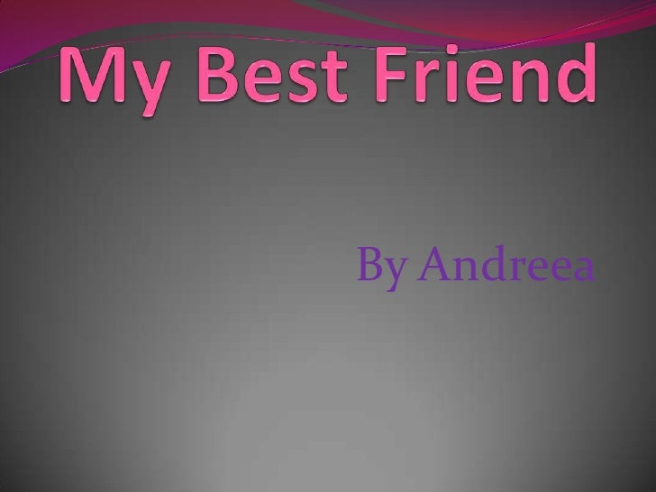 simple essay on my best friend Mans best friend essay it aids greatly not only in providing a positive and learned impression of the speaker , but allows the speaker.