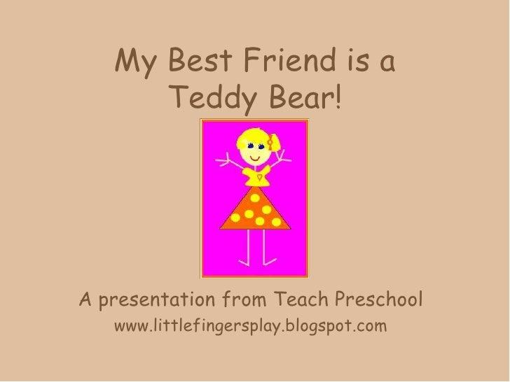 My Best Friend is aTeddy Bear!<br />A presentation from Teach Preschool<br />www.littlefingersplay.blogspot.com<br />