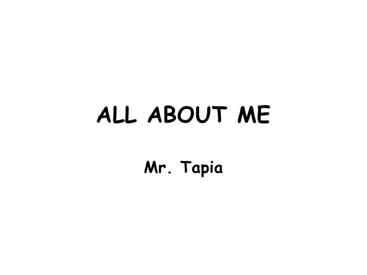 ALL ABOUT ME<br />Mr. Tapia<br />