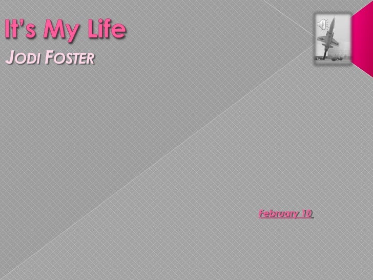 It's My Life<br />Jodi Foster<br />January 10<br />