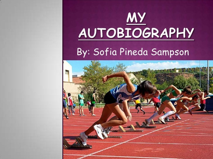 MY AUTOBIOGRAPHY<br />By: Sofia Pineda Sampson<br />
