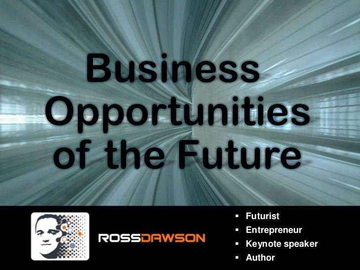 Business <br />Opportunities<br />of the Future<br /><ul><li>Futurist