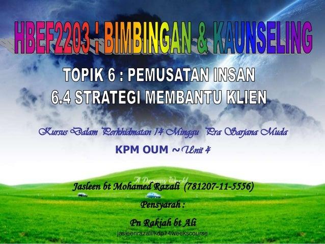 Kursus Dalam Perkhidmatan 14 Minggu Pra Sarjana Muda                KPM OUM ~Unit 4       Jasleen bt Mohamed Razali (78120...