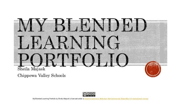 Sheila Majask Chippewa Valley Schools My Blended Learning Portfolio by Sheila Majask is licensed under a Creative Commons ...