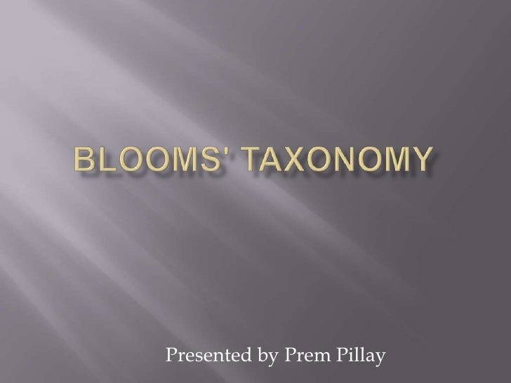 Blooms' Taxonomy<br />Presented by Prem Pillay <br />