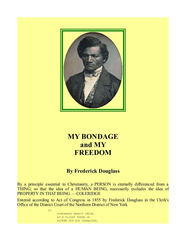 MY BONDAGE and MY FREEDOM By Frederick Douglass By a principle essential to Christianity, a PERSON is eternally difference...