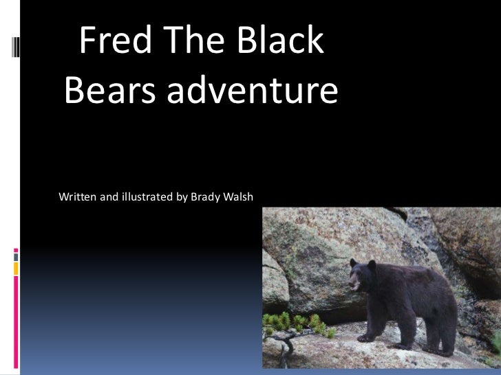 Fred The Black Bears adventure<br />Written and illustrated by Brady Walsh<br />
