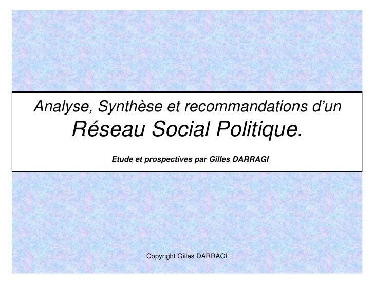 Analyse, Synthèse et recommandations d'un      Réseau Social Politique.           Etude et prospectives par Gilles DARRAGI...