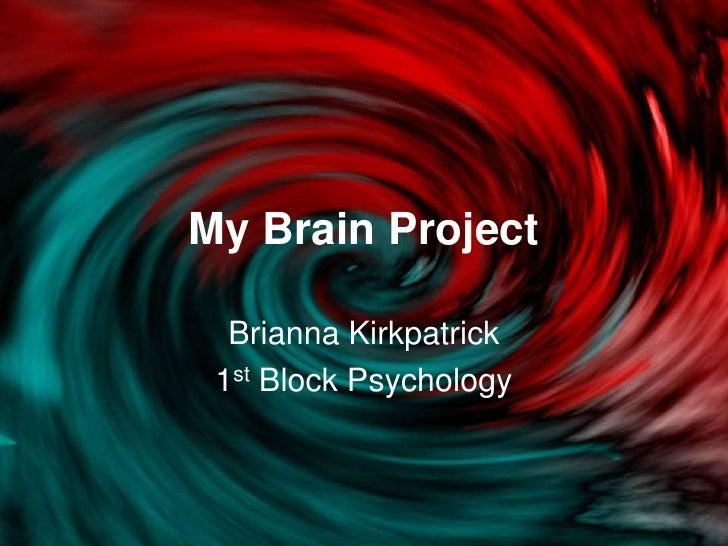 My Brain Project<br />Brianna Kirkpatrick<br />1st Block Psychology<br />
