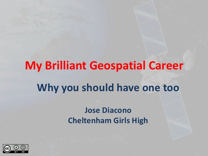 My Brilliant Geospatial Career  Why you should have one too            Jose Diacono        Cheltenham Girls High