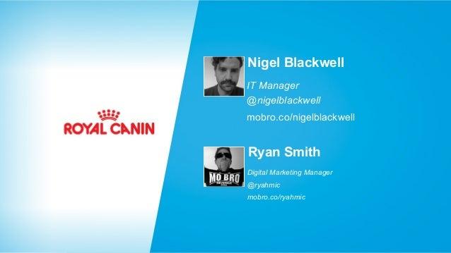Nigel Blackwell IT Manager @nigelblackwell mobro.co/nigelblackwell  Ryan Smith Digital Marketing Manager @ryahmic mobro.co...