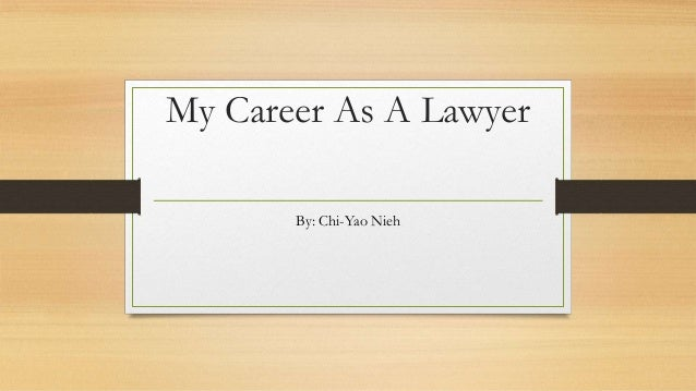 My Career As A LawyerBy: Chi-Yao Nieh