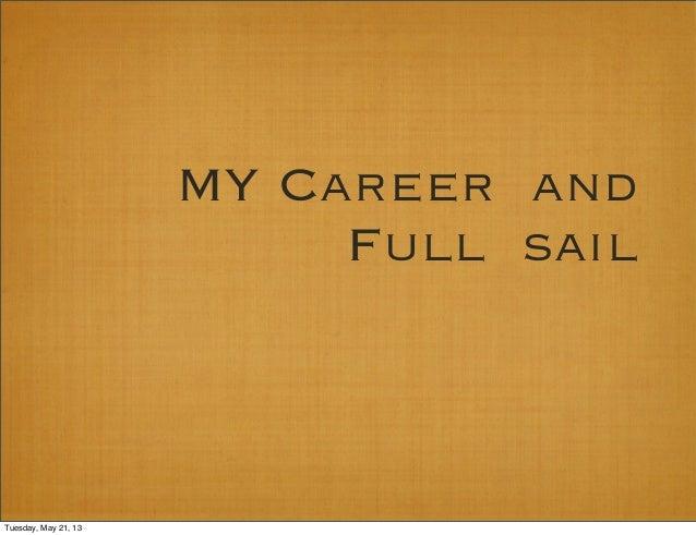 MY Career andFull sailTuesday, May 21, 13