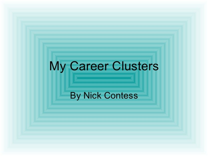 My Career Clusters   By Nick Contess