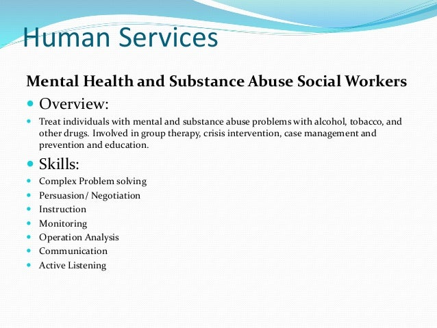 human mental health service worker Brief history of human service the community based mental health system necessitated that professionals but to develop an entirely new kind of worker.