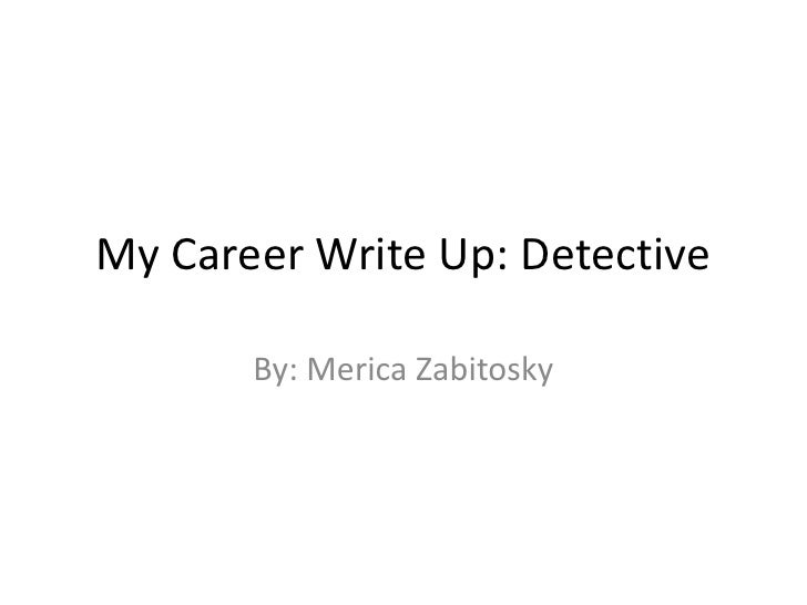 My Career Write Up: Detective<br />By: MericaZabitosky<br />