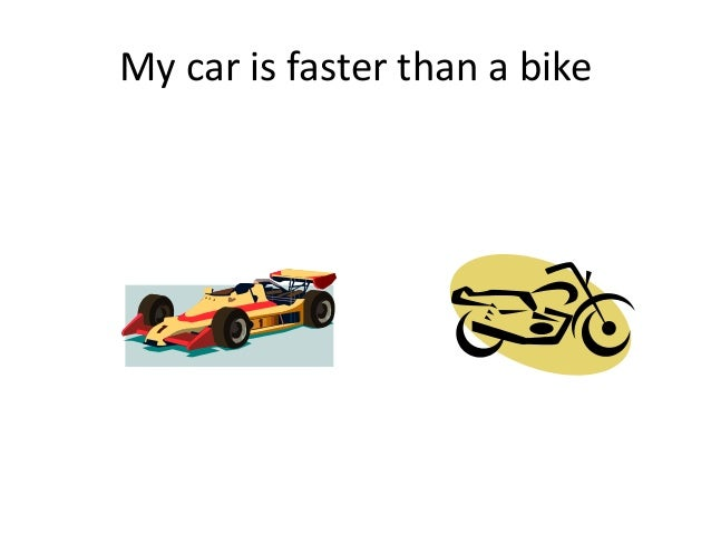 My car is faster than a bike