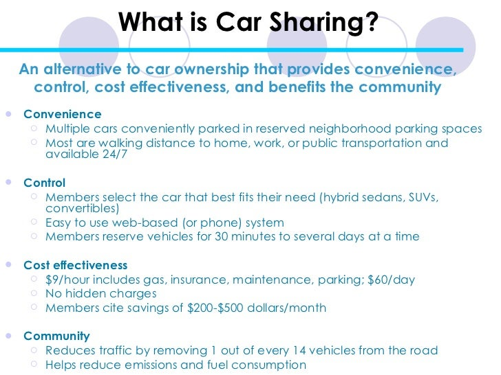 What is Car Sharing? <ul><li>Convenience </li></ul><ul><ul><li>Multiple cars conveniently parked in reserved neighborhood ...