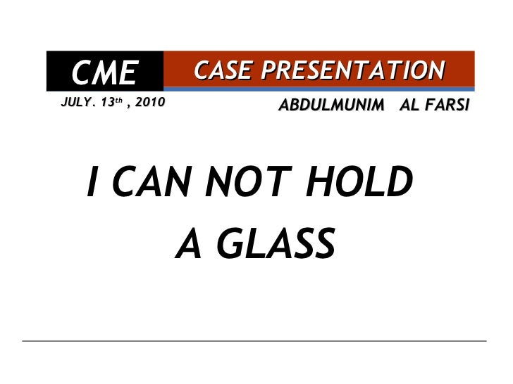 ABDULMUNIM  AL FARSI   I CAN NOT HOLD  A GLASS CASE PRESENTATION CME JULY. 13 th  , 2010