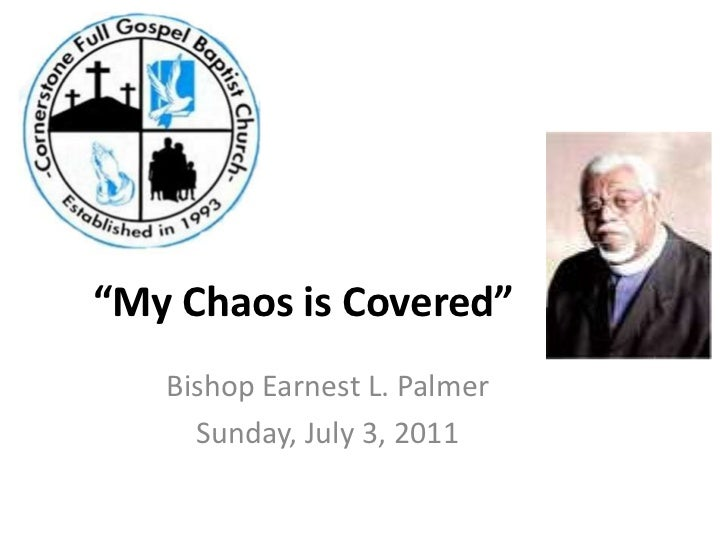 """""""My Chaos is Covered""""<br />Bishop Earnest L. Palmer<br />Sunday, July 3, 2011<br />"""