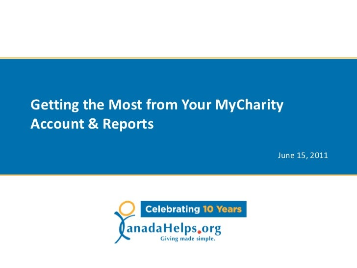 Getting the Most from Your MyCharityAccount & Reports                                   June 15, 2011