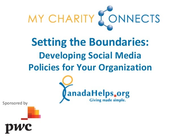 Setting the Boundaries: Developing Social Media Policies for Your Organization Sponsored by
