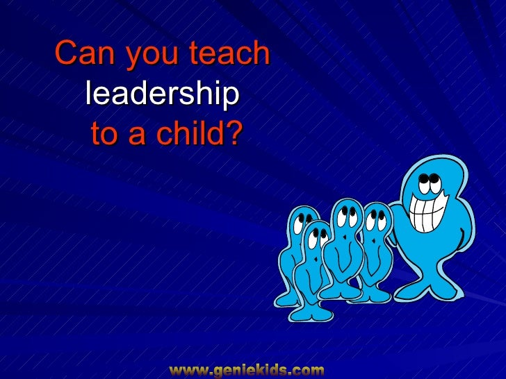 Can you teach  leadership   to a child?