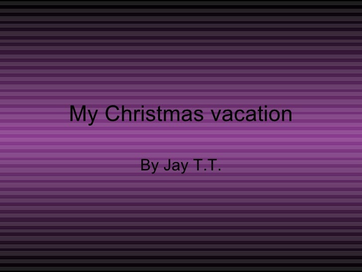 My Christmas vacation By Jay T.T.