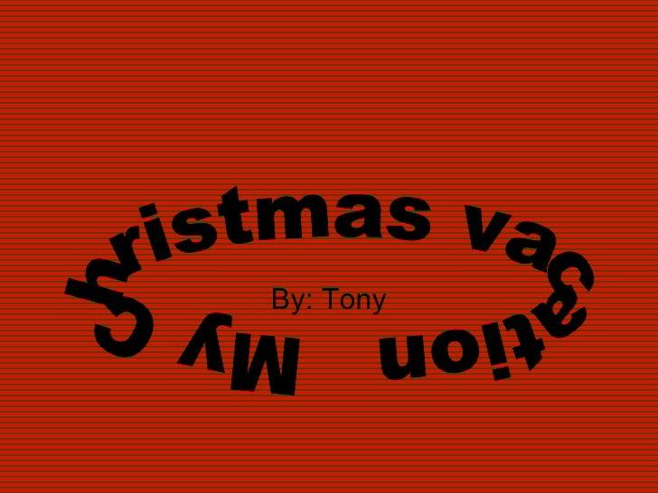 By: Tony My Christmas vacation